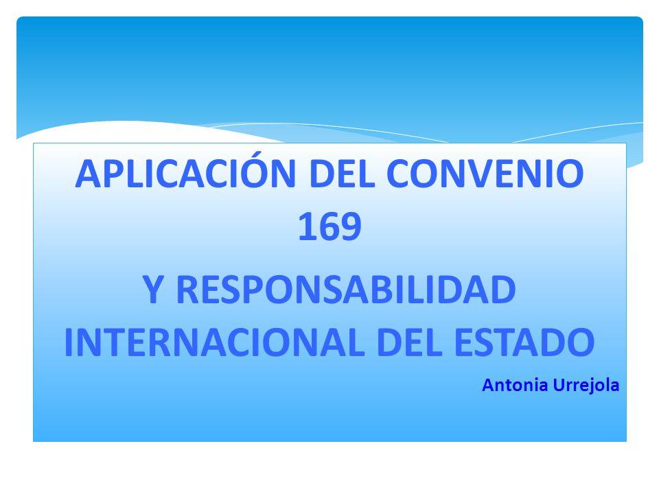 APLICACIÓN DEL CONVENIO 169 Y RESPONSABILIDAD INTERNACIONAL DEL ESTADO Antonia Urrejola www.grupoalianza.cl