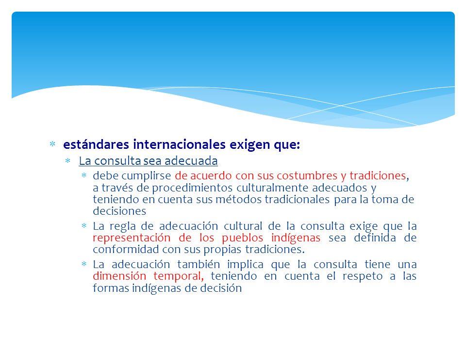 estándares internacionales exigen que: La consulta sea adecuada debe cumplirse de acuerdo con sus costumbres y tradiciones, a través de procedimientos
