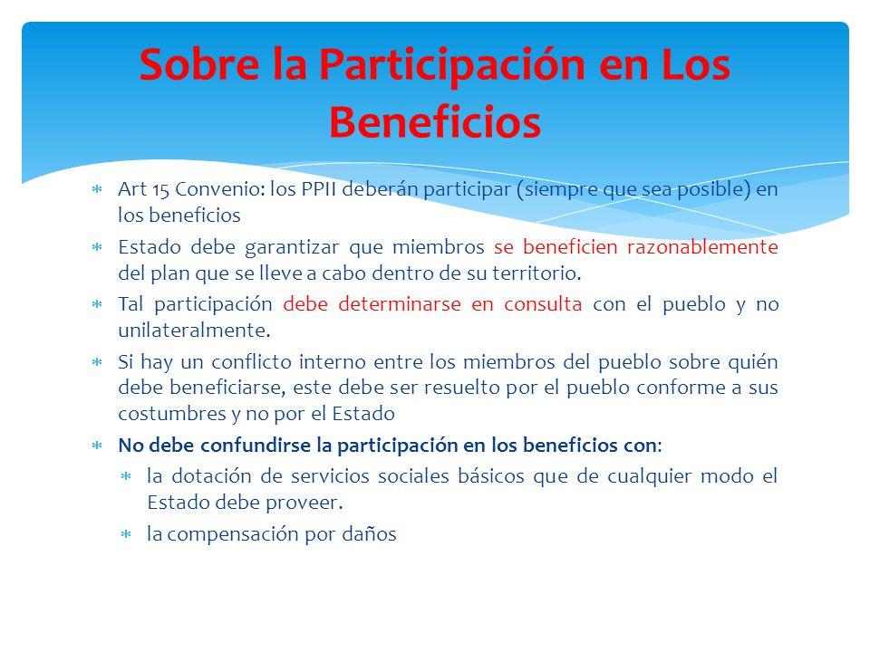 Art 15 Convenio: los PPII deberán participar (siempre que sea posible) en los beneficios Estado debe garantizar que miembros se beneficien razonableme