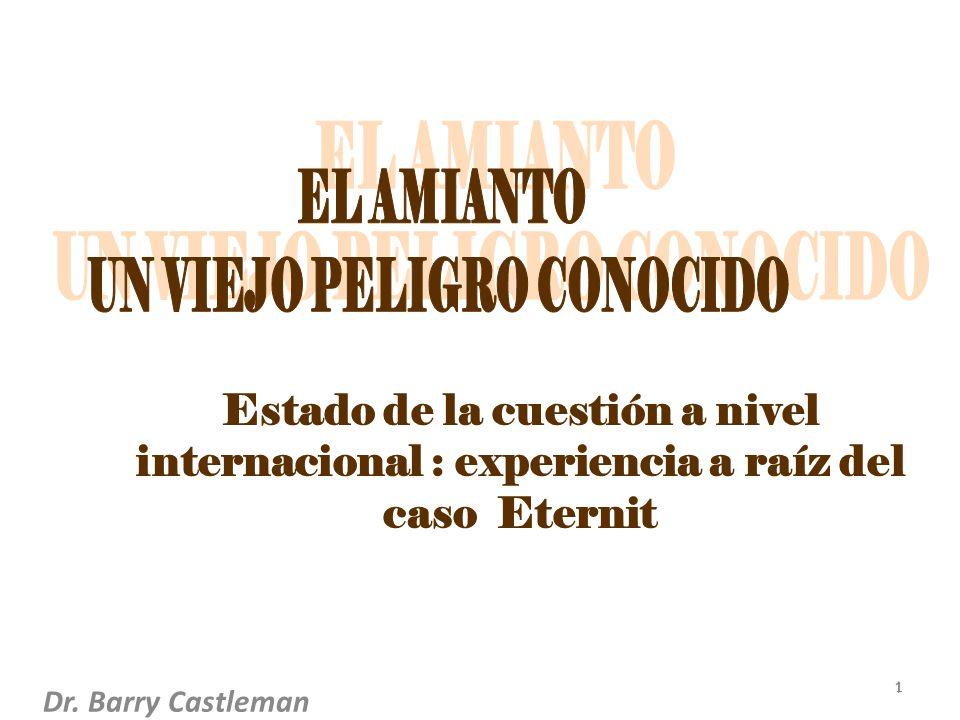1 1 Estado de la cuestión a nivel internacional : experiencia a raíz del caso Eternit Dr. Barry Castleman