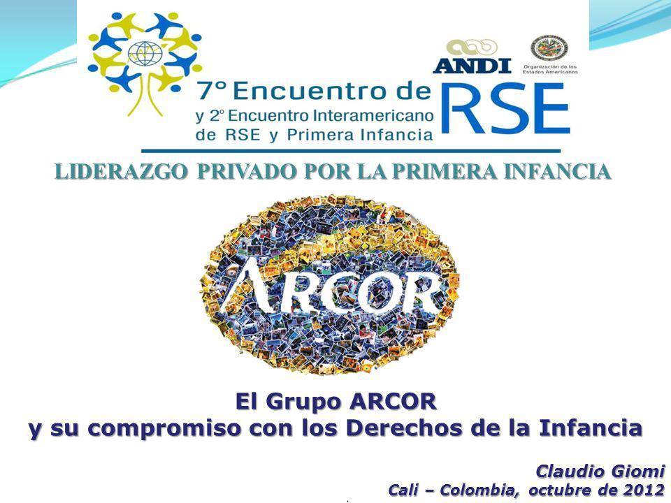 El Grupo ARCOR y su compromiso con los Derechos de la Infancia Claudio Giomi Cali – Colombia, octubre de 2012 LIDERAZGO PRIVADO POR LA PRIMERA INFANCI