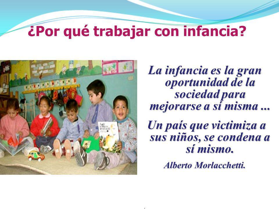 La infancia es la gran oportunidad de la sociedad para mejorarse a sí misma... Un país que victimiza a sus niños, se condena a sí mismo. Un país que v