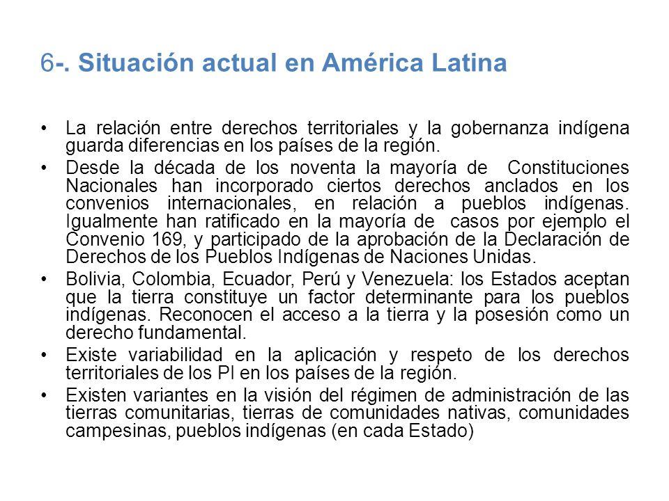 6-. Situación actual en América Latina La relación entre derechos territoriales y la gobernanza indígena guarda diferencias en los países de la región