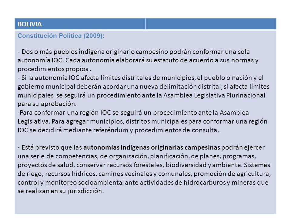 BOLIVIA Constitución Política (2009): - Dos o más pueblos indígena originario campesino podrán conformar una sola autonomía IOC. Cada autonomía elabor