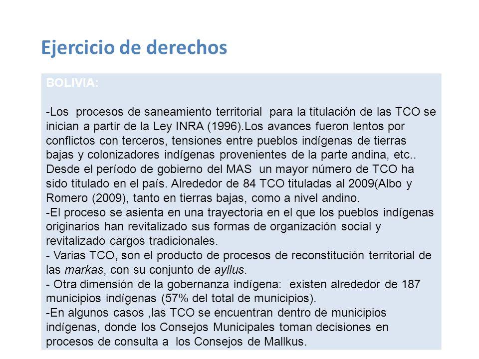 Ejercicio de derechos BOLIVIA: -Los procesos de saneamiento territorial para la titulación de las TCO se inician a partir de la Ley INRA (1996).Los av