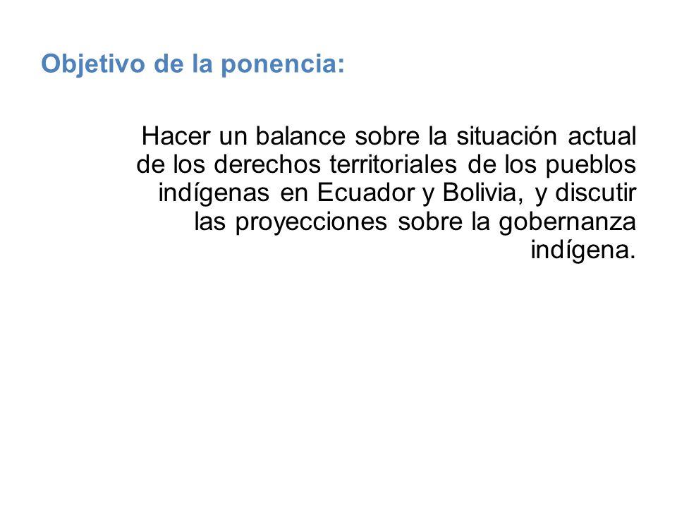 Objetivo de la ponencia: Hacer un balance sobre la situación actual de los derechos territoriales de los pueblos indígenas en Ecuador y Bolivia, y dis