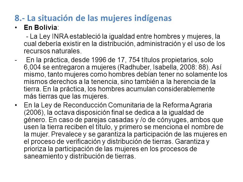 8.- La situación de las mujeres indígenas En Bolivia: - La Ley INRA estableció la igualdad entre hombres y mujeres, la cual debería existir en la dist