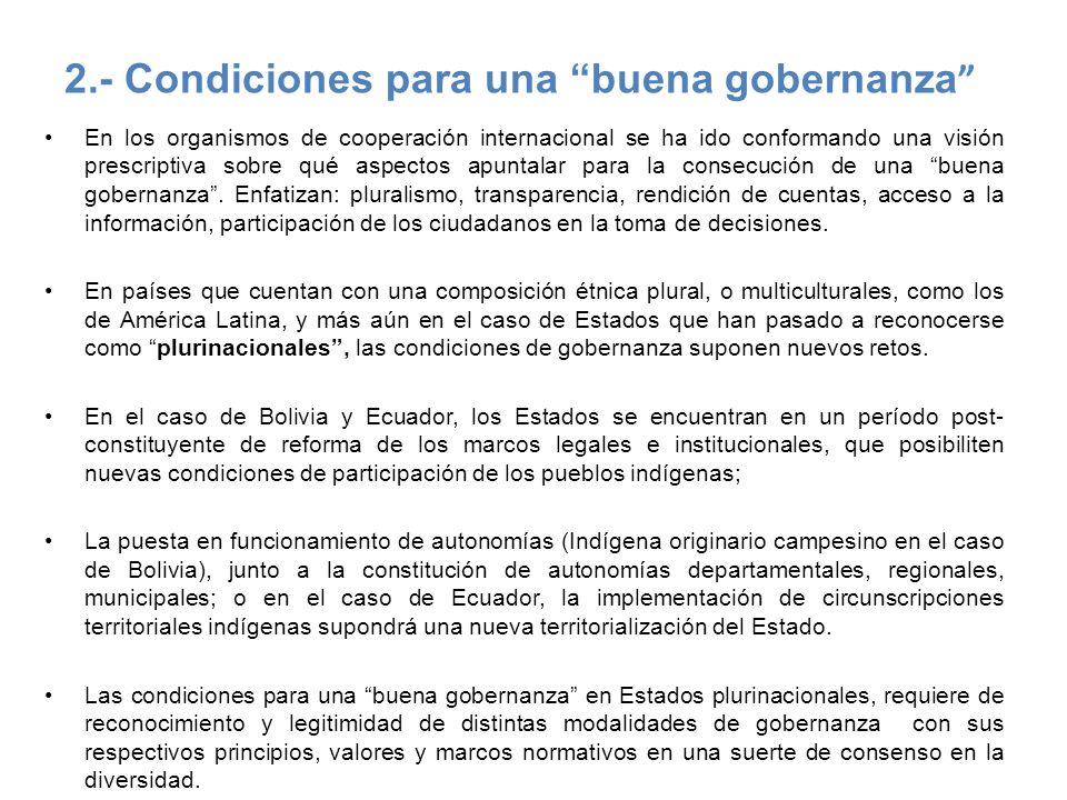 2.- Condiciones para una buena gobernanza En los organismos de cooperación internacional se ha ido conformando una visión prescriptiva sobre qué aspec