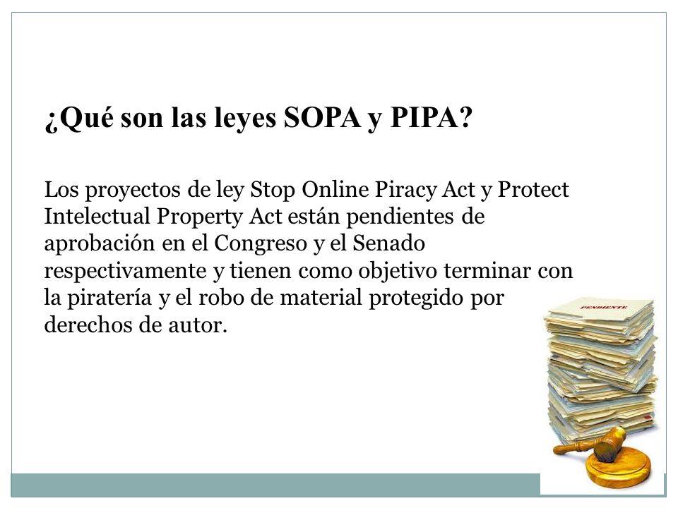 ¿Qué son las leyes SOPA y PIPA? Los proyectos de ley Stop Online Piracy Act y Protect Intelectual Property Act están pendientes de aprobación en el Co