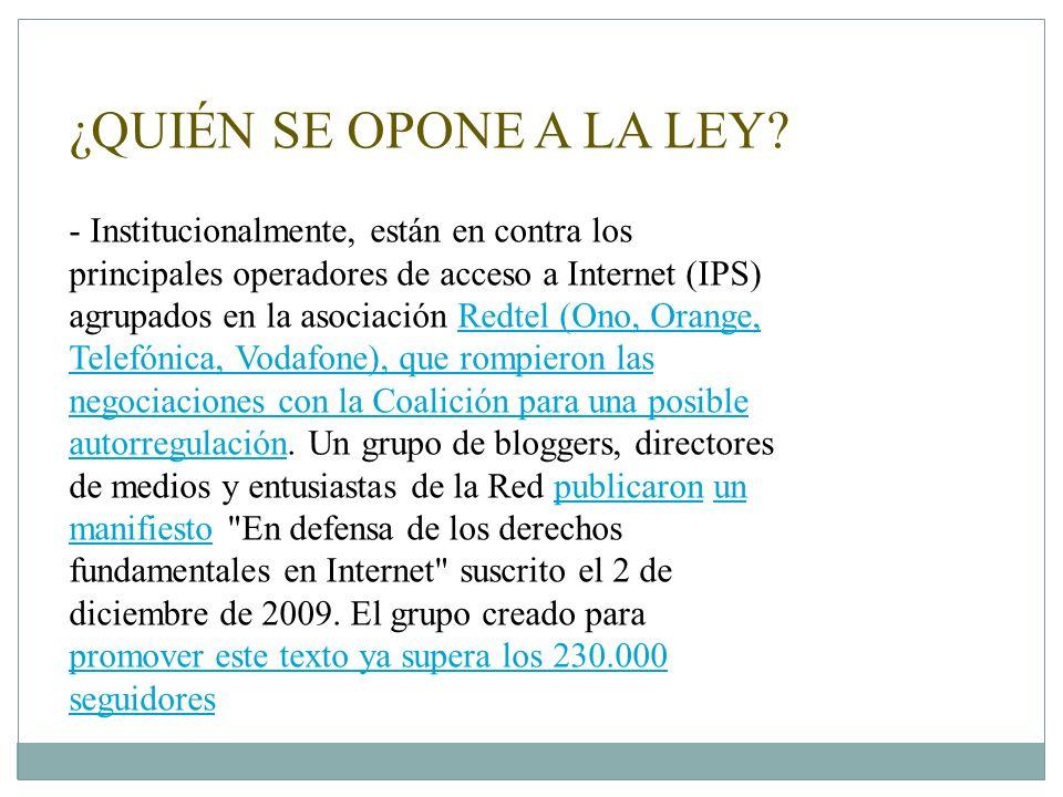¿QUIÉN SE OPONE A LA LEY? - Institucionalmente, están en contra los principales operadores de acceso a Internet (IPS) agrupados en la asociación Redte