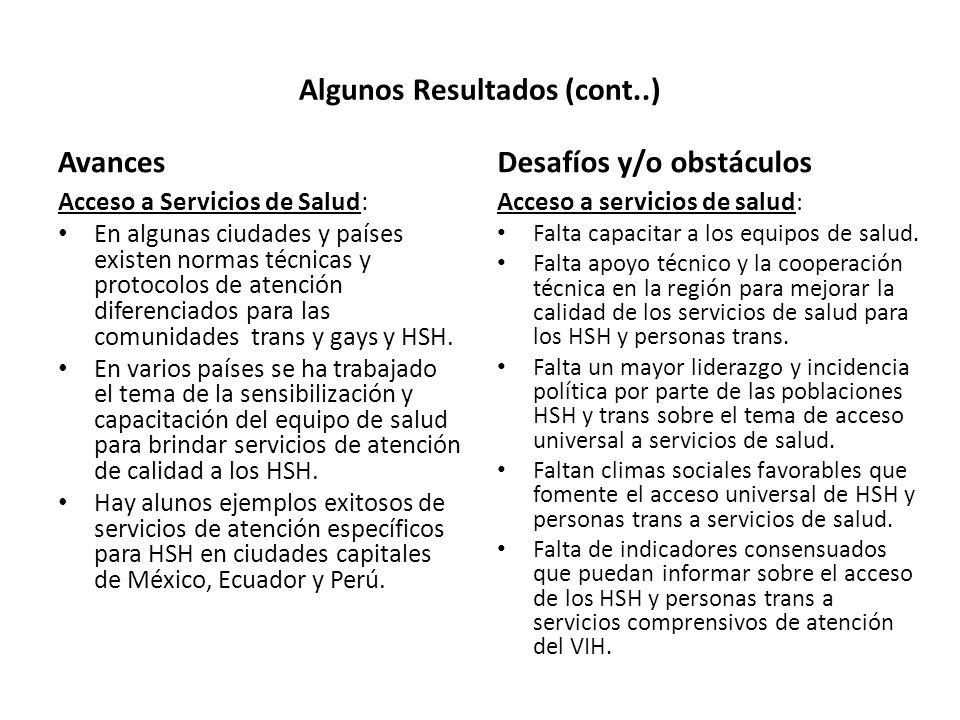 Algunos Resultados (cont..) Avances Acceso a Servicios de Salud: En algunas ciudades y países existen normas técnicas y protocolos de atención diferenciados para las comunidades trans y gays y HSH.