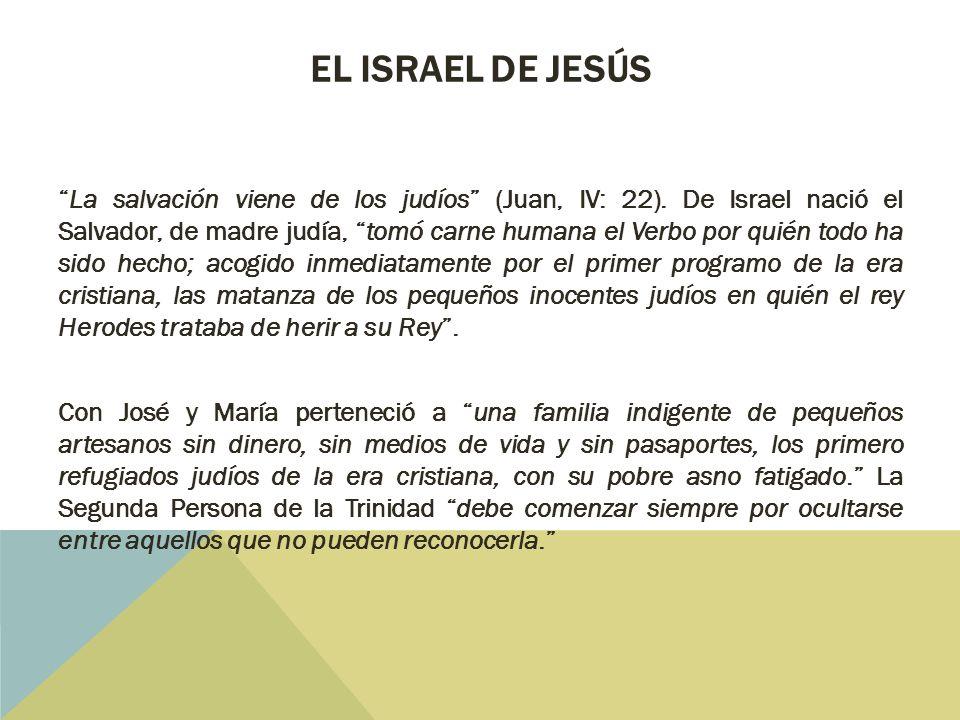 EL ISRAEL DE JESÚS La salvación viene de los judíos (Juan, IV: 22).