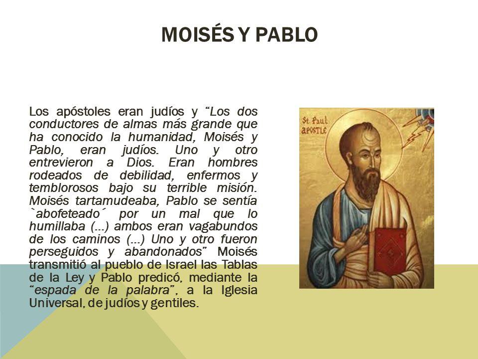 Los apóstoles eran judíos y Los dos conductores de almas más grande que ha conocido la humanidad, Moisés y Pablo, eran judíos.