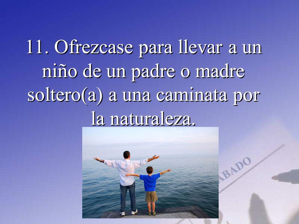11. Ofrezcase para llevar a un niño de un padre o madre soltero(a) a una caminata por la naturaleza.