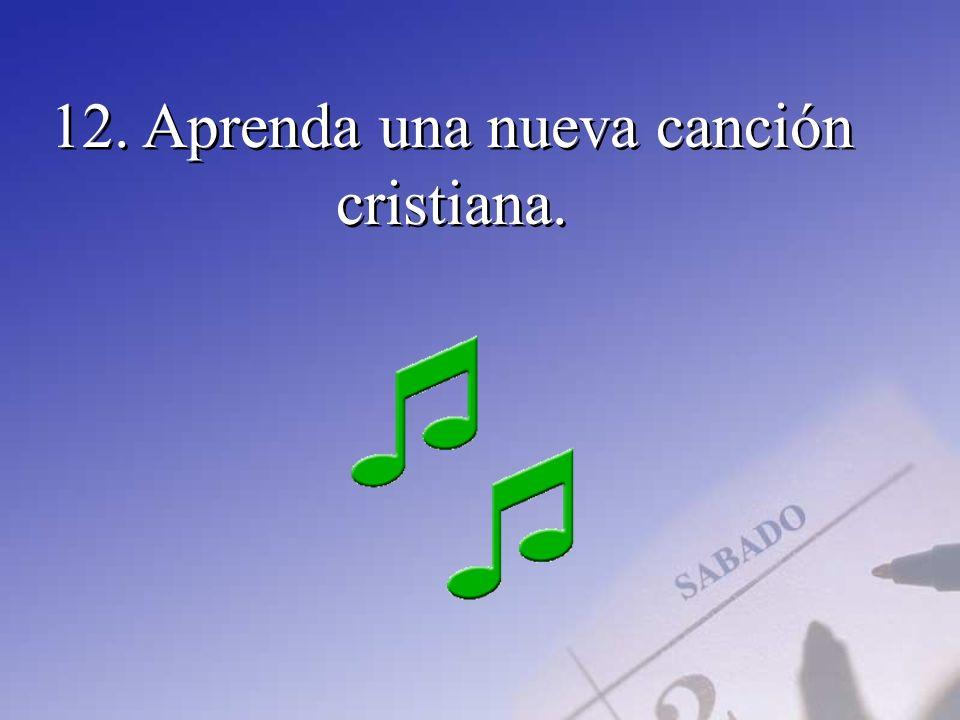 12. Aprenda una nueva canción cristiana.