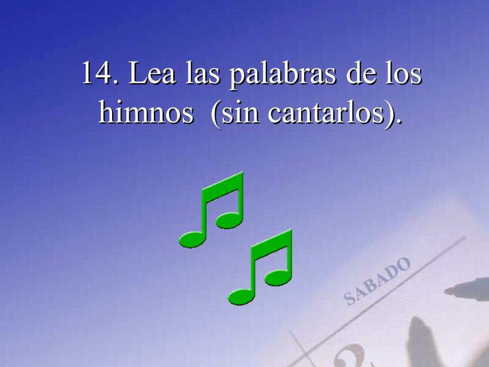 14. Lea las palabras de los himnos (sin cantarlos).