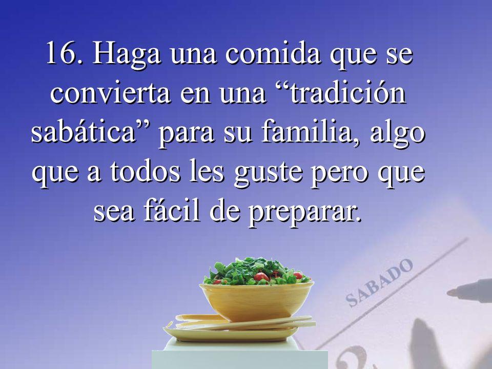 16. Haga una comida que se convierta en una tradición sabática para su familia, algo que a todos les guste pero que sea fácil de preparar.