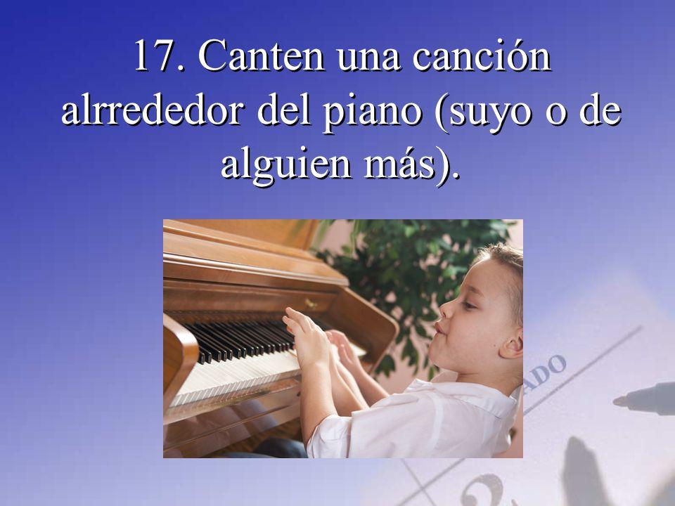 17. Canten una canción alrrededor del piano (suyo o de alguien más).