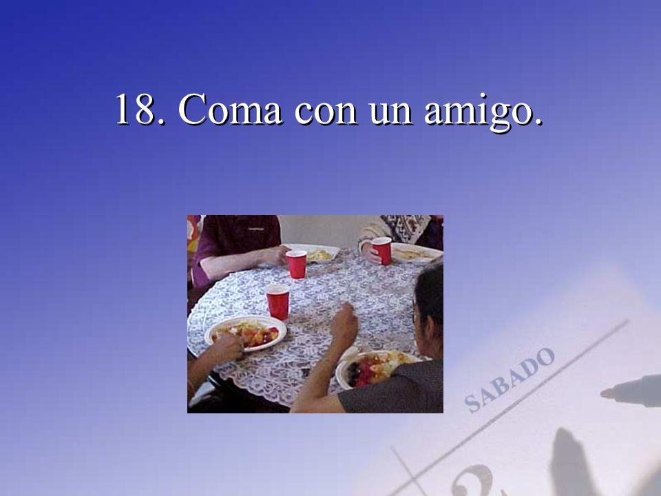 18. Coma con un amigo.