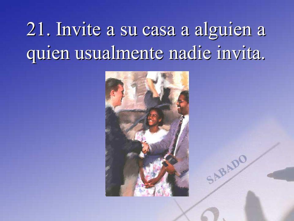 21. Invite a su casa a alguien a quien usualmente nadie invita.