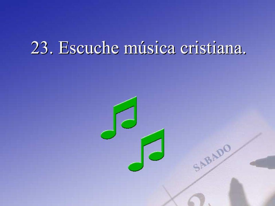 23. Escuche música cristiana.