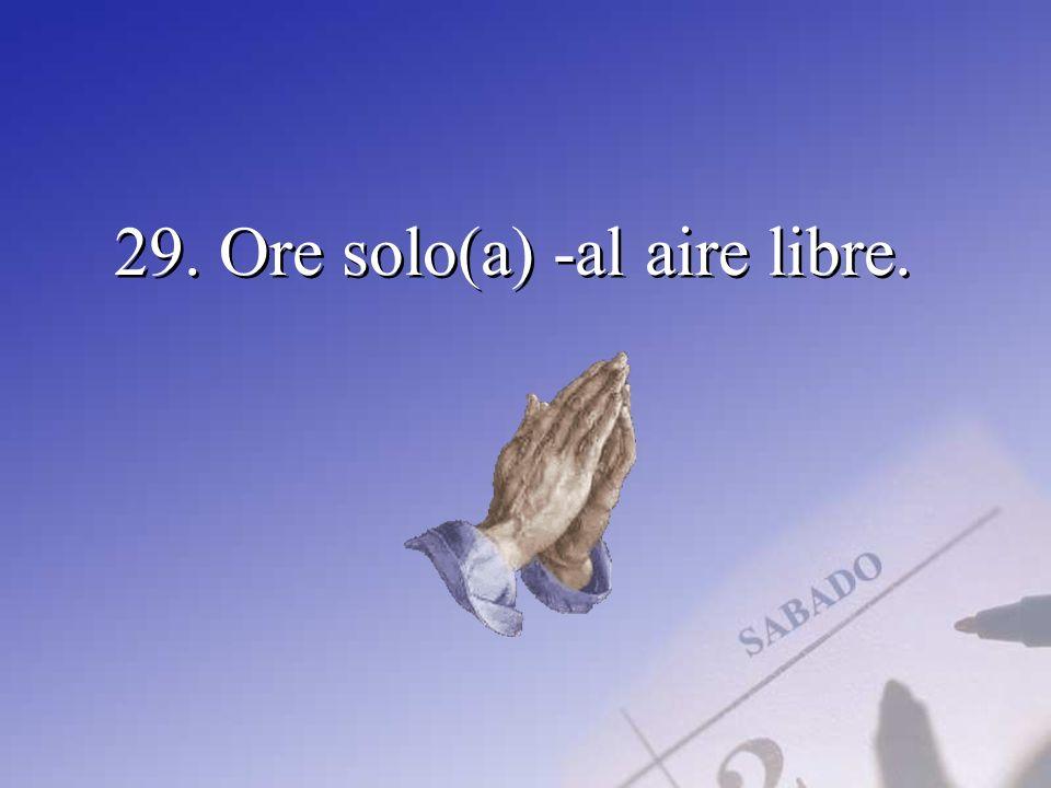 29. Ore solo(a) -al aire libre.