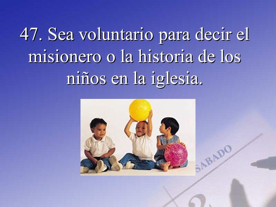 47. Sea voluntario para decir el misionero o la historia de los niños en la iglesia.
