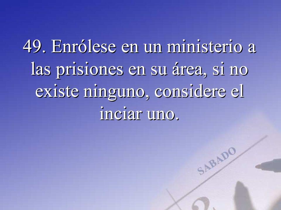 49. Enrólese en un ministerio a las prisiones en su área, si no existe ninguno, considere el inciar uno.