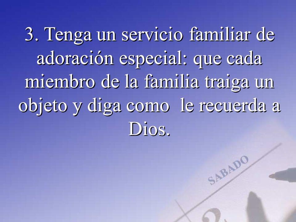 3. Tenga un servicio familiar de adoración especial: que cada miembro de la familia traiga un objeto y diga como le recuerda a Dios.