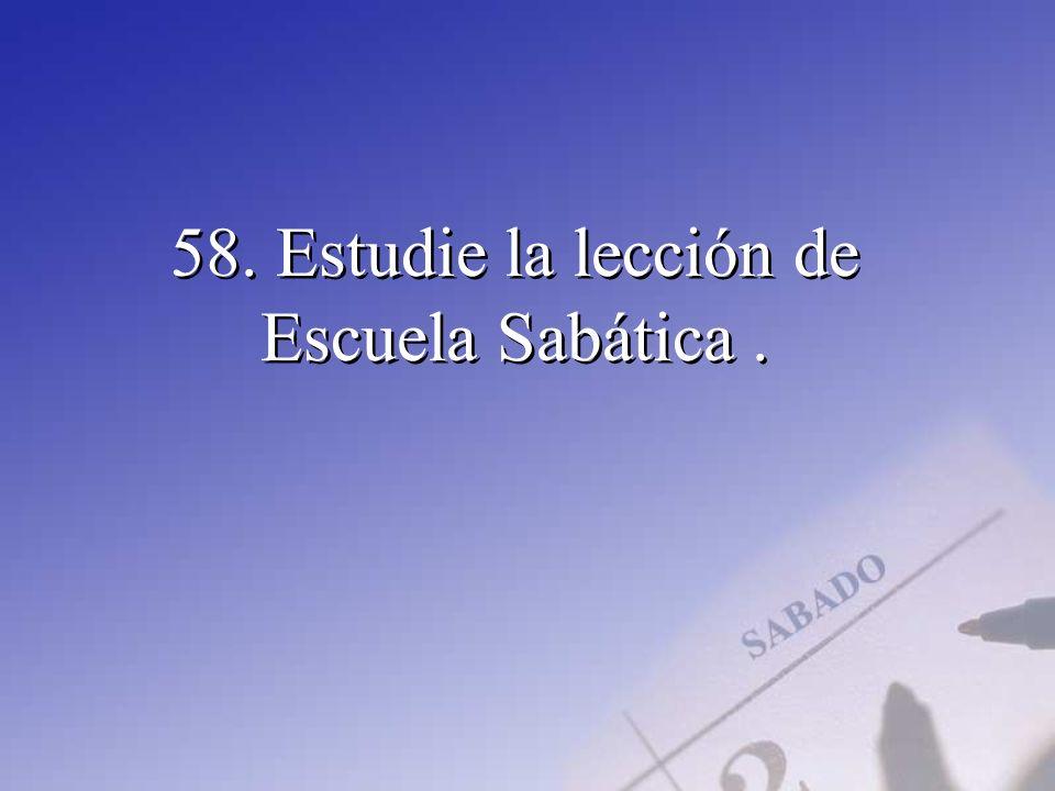 58. Estudie la lección de Escuela Sabática.