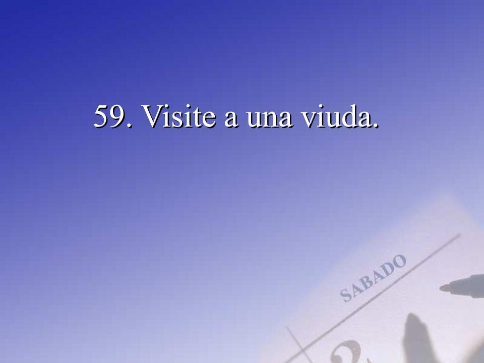 59. Visite a una viuda.
