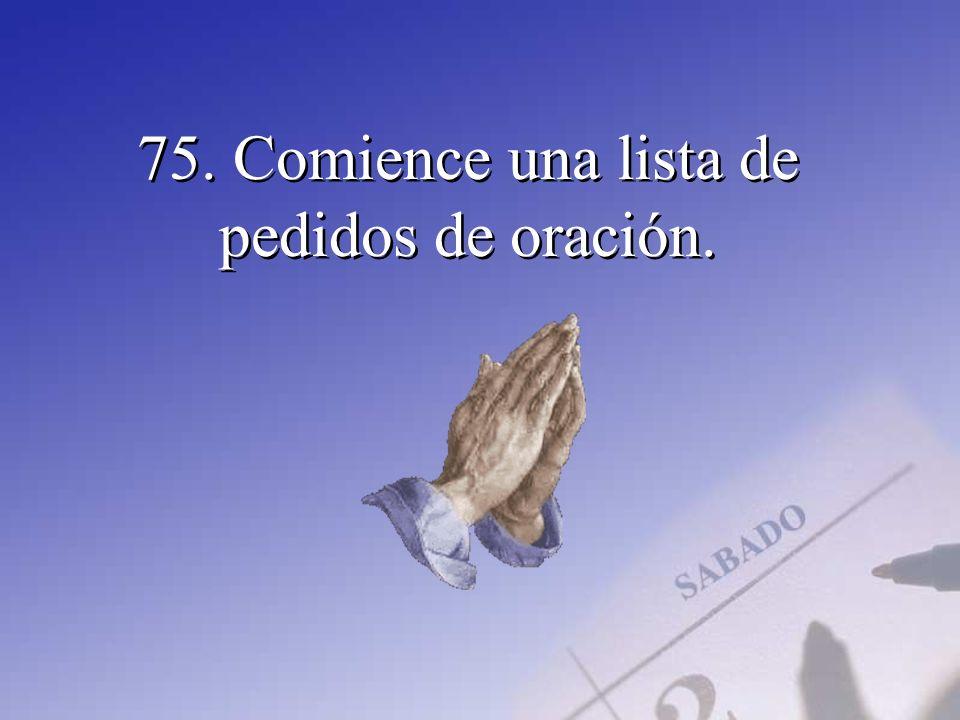 75. Comience una lista de pedidos de oración.
