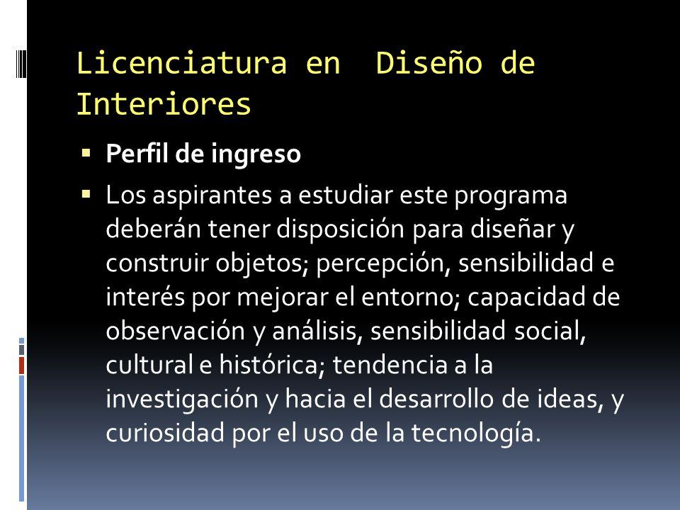 Licenciatura en Diseño de Interiores Perfil de ingreso Los aspirantes a estudiar este programa deberán tener disposición para diseñar y construir obje
