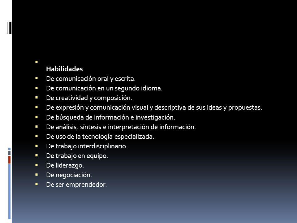 Habilidades De comunicación oral y escrita. De comunicación en un segundo idioma. De creatividad y composición. De expresión y comunicación visual y d