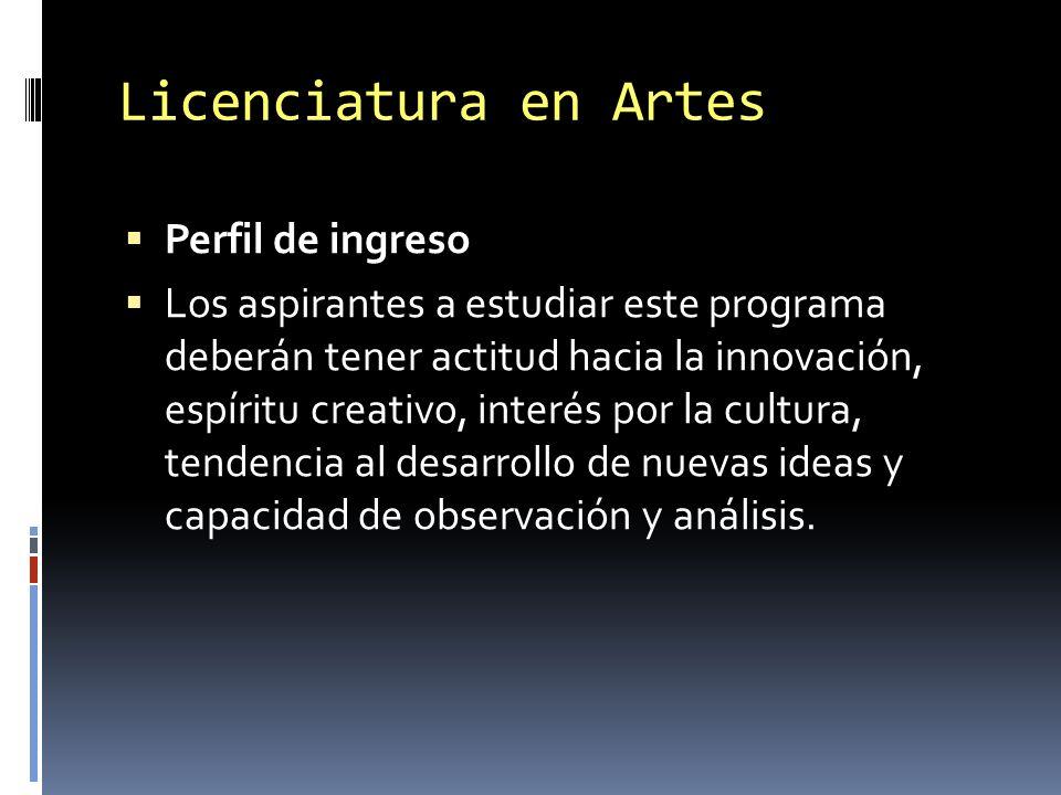 Licenciatura en Artes Perfil de ingreso Los aspirantes a estudiar este programa deberán tener actitud hacia la innovación, espíritu creativo, interés