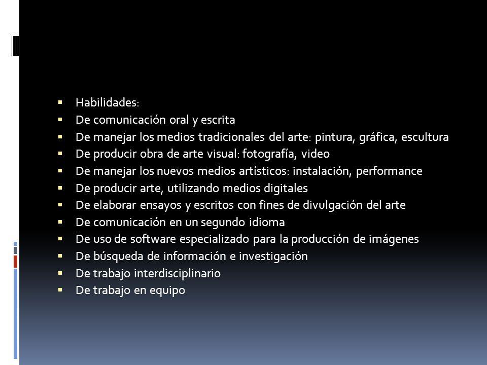 Habilidades: De comunicación oral y escrita De manejar los medios tradicionales del arte: pintura, gráfica, escultura De producir obra de arte visual: