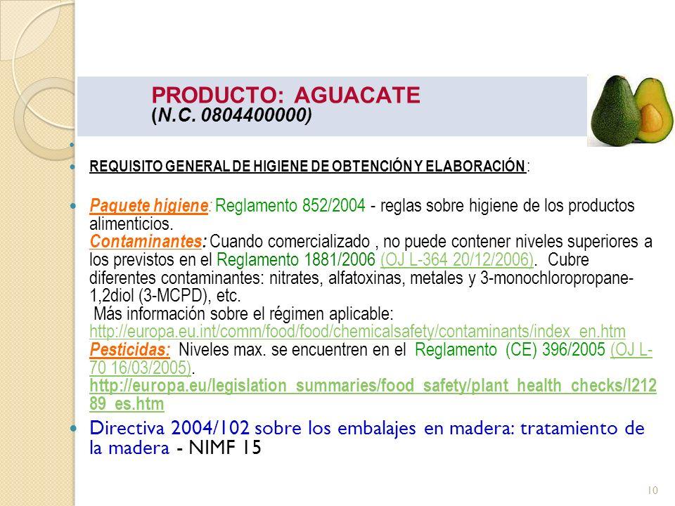 PRODUCTO: AGUACATE (N.C. 0804400000) REQUISITO GENERAL DE HIGIENE DE OBTENCIÓN Y ELABORACIÓN : Paquete higiene : Reglamento 852/2004 - reglas sobre hi