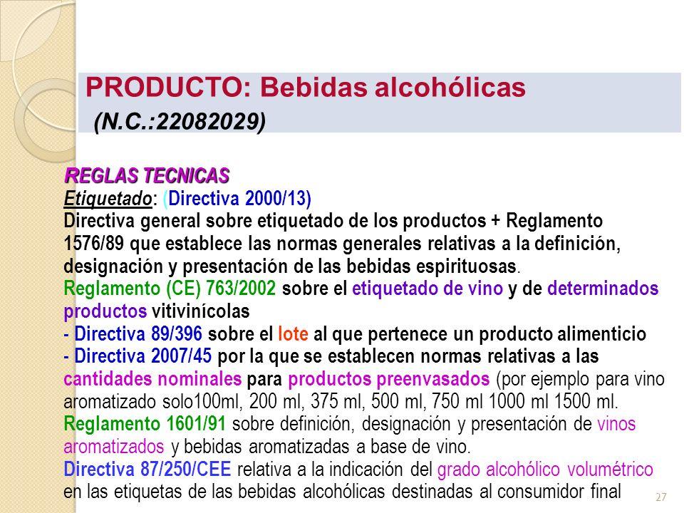PRODUCTO: Bebidas alcohólicas (N.C.:22082029) R EGLAS TECNICAS R EGLAS TECNICAS Etiquetado : (Directiva 2000/13) Directiva general sobre etiquetado de