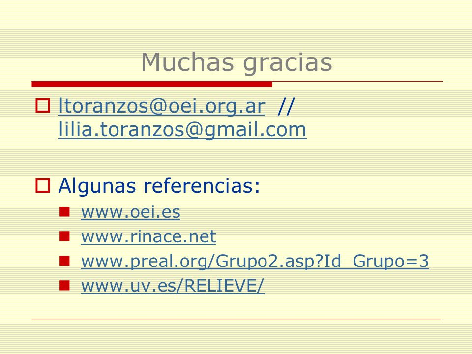 Muchas gracias ltoranzos@oei.org.ar // lilia.toranzos@gmail.com ltoranzos@oei.org.ar lilia.toranzos@gmail.com Algunas referencias: www.oei.es www.rina