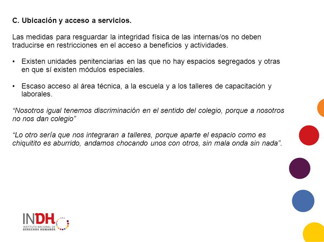C. Ubicación y acceso a servicios. Las medidas para resguardar la integridad física de las internas/os no deben traducirse en restricciones en el acce