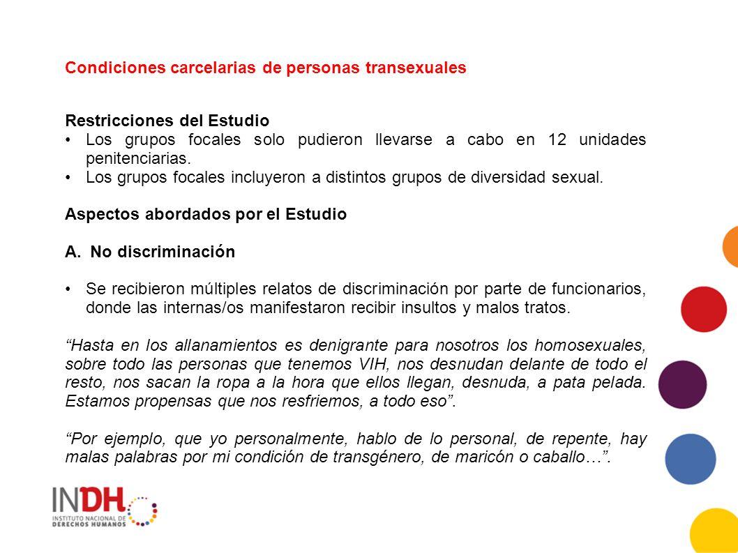 Condiciones carcelarias de personas transexuales Restricciones del Estudio Los grupos focales solo pudieron llevarse a cabo en 12 unidades penitenciarias.