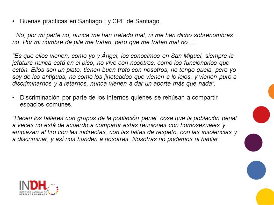 Buenas prácticas en Santiago I y CPF de Santiago. No, por mi parte no, nunca me han tratado mal, ni me han dicho sobrenombres no. Por mi nombre de pil
