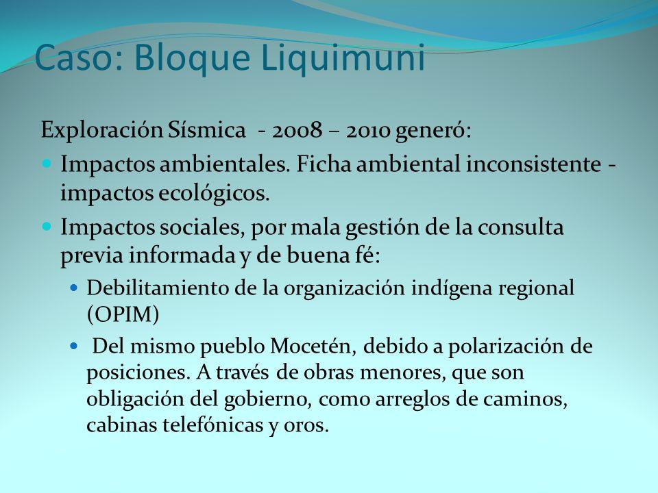 Caso: Bloque Liquimuni Exploración Sísmica - 2008 – 2010 generó: Impactos ambientales. Ficha ambiental inconsistente - impactos ecológicos. Impactos s
