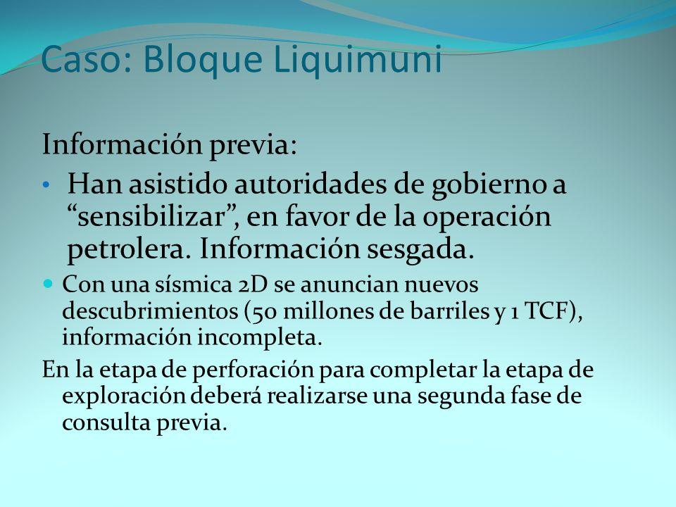 Caso: Bloque Liquimuni Información previa: Han asistido autoridades de gobierno a sensibilizar, en favor de la operación petrolera. Información sesgad