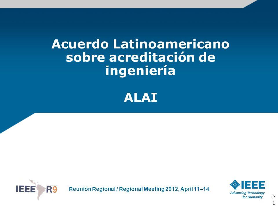 Reunión Regional / Regional Meeting 2012, April 11–14 Acuerdo Latinoamericano sobre acreditación de ingeniería ALAI 21