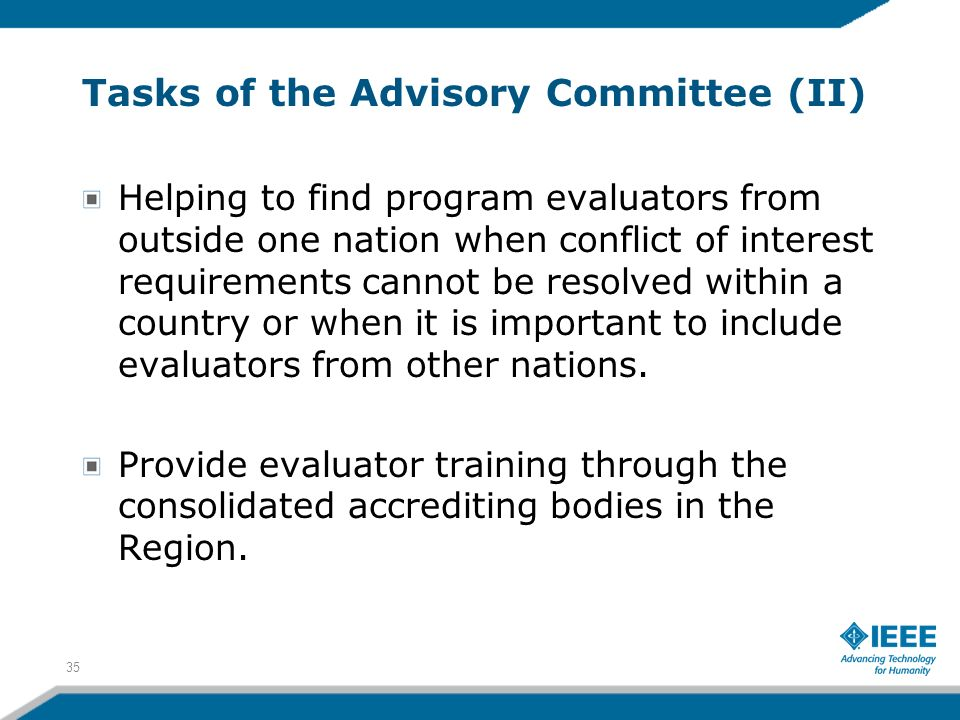 Tasks of the Advisory Committee (II) Helping to find program evaluators from outside one nation when conflict of interest requirements cannot be resolved within a country or when it is important to include evaluators from other nations.