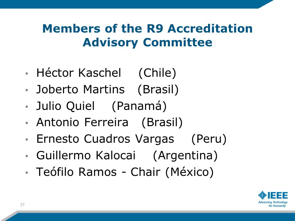 Members of the R9 Accreditation Advisory Committee Héctor Kaschel (Chile) Joberto Martins (Brasil) Julio Quiel (Panamá) Antonio Ferreira (Brasil) Erne