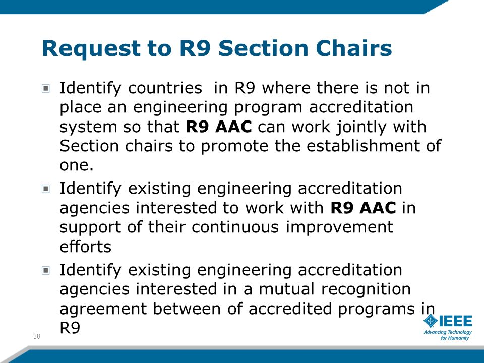 Request to R9 Section Chairs Identify countries in R9 where there is not in place an engineering program accreditation system so that R9 AAC can work jointly with Section chairs to promote the establishment of one.