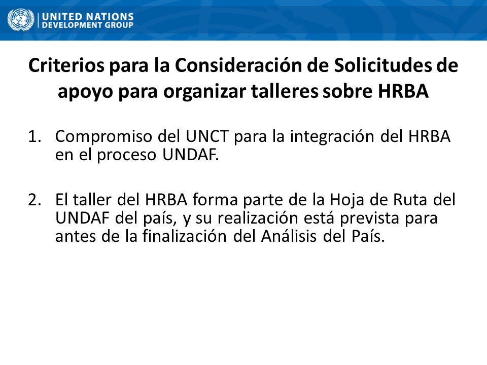 Criterios para la Consideración de Solicitudes de apoyo para organizar talleres sobre HRBA 1.Compromiso del UNCT para la integración del HRBA en el proceso UNDAF.