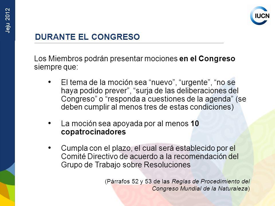 Jeju 2012 Los Miembros podrán presentar mociones en el Congreso siempre que: El tema de la moción sea nuevo, urgente, no se haya podido prever, surja